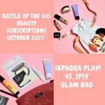 Battle Of The $10 Beauty Subscriptions: Ipsy Glam Bag Vs. Sephora Play! – Oct 2017