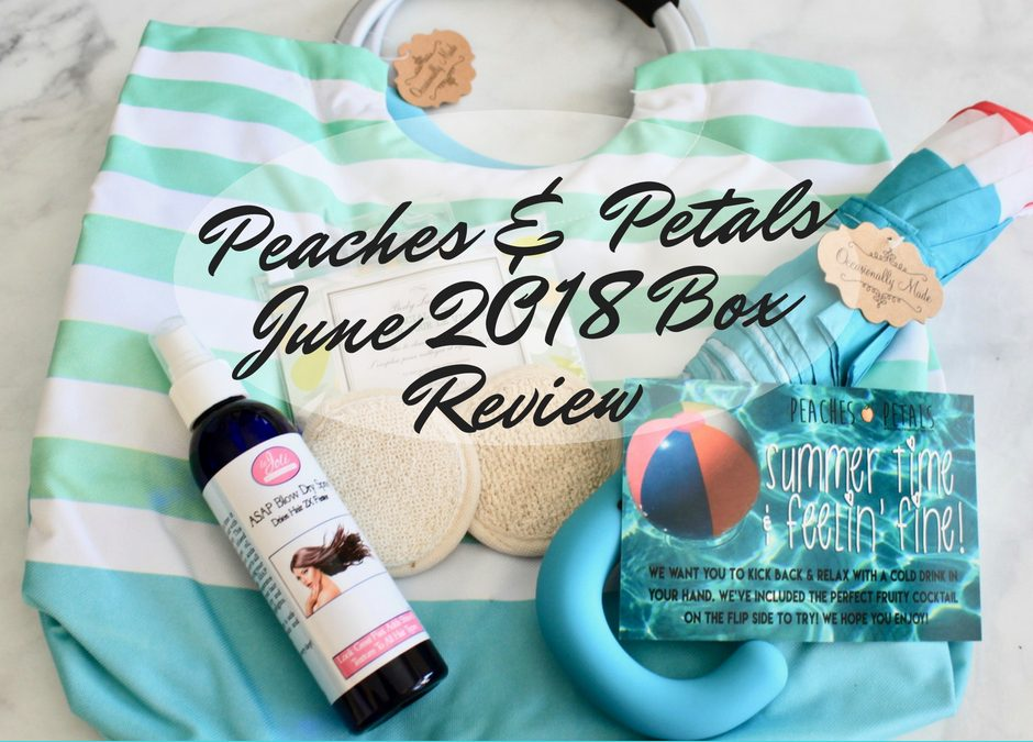 Peaches & Petals June 2018 Subscription Box Review + Coupon Code