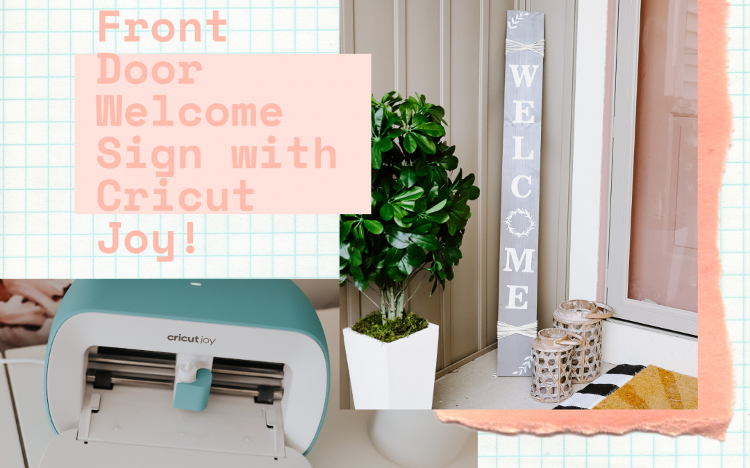Front Door Welcome Sign With Cricut Joy!